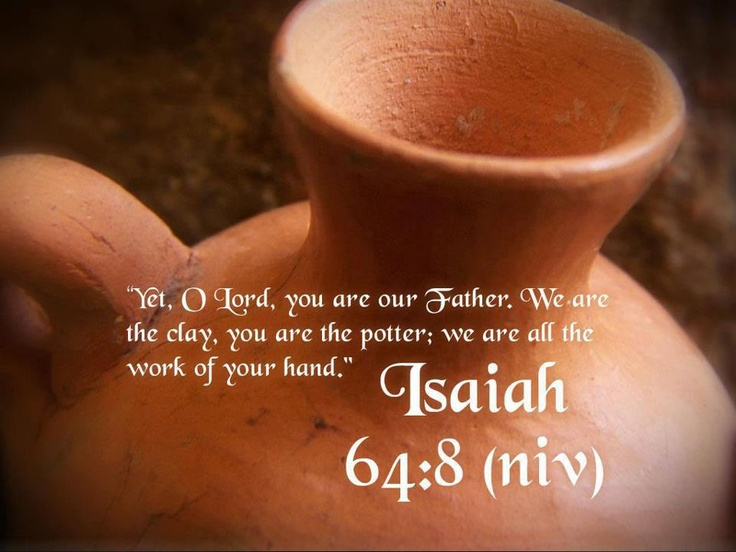 """Then I went to the potter's house, and there he was, making something on the wheel. But the vessel he was making of clay was spoiled in the hand of the potter; so he remade it into another vessel, as it pleased the potter to make. Then the word of the Lord came to me saying, 'Can I not, O house of Israel, deal with you as this potter does?' declares the Lord. 'Behold, like the clay in the potter's hand, so are you in my hand, O house of Israel."" – Jeremiah 18:3-6, NASB"